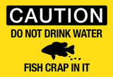 Caution-do-not-drink-water-fish-crap-in-it-sign-poster